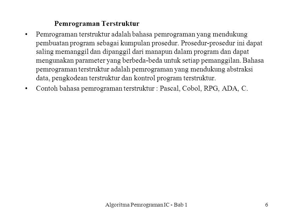 Pemrograman Terstruktur Pemrograman terstruktur adalah bahasa pemrograman yang mendukung pembuatan program sebagai kumpulan prosedur.