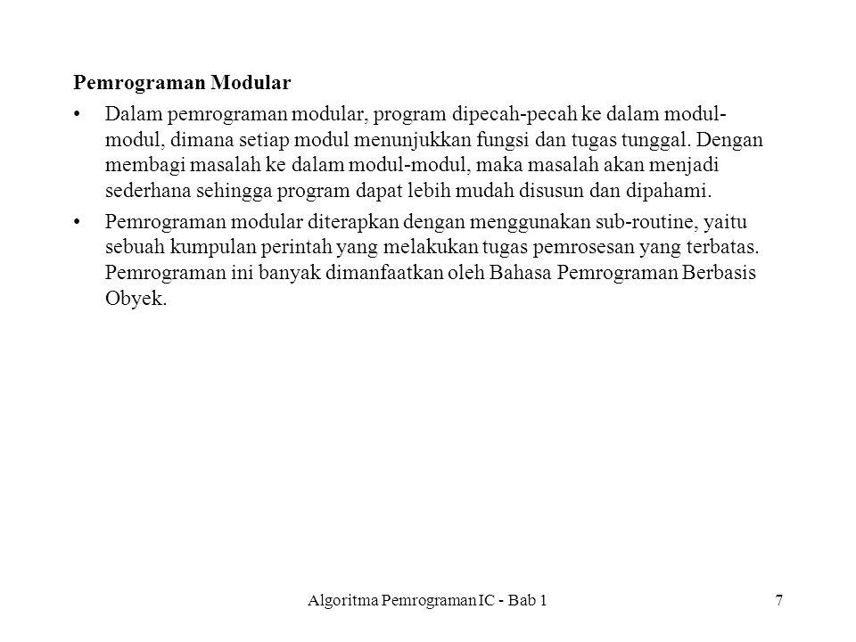 Pemrograman Modular Dalam pemrograman modular, program dipecah-pecah ke dalam modul- modul, dimana setiap modul menunjukkan fungsi dan tugas tunggal.