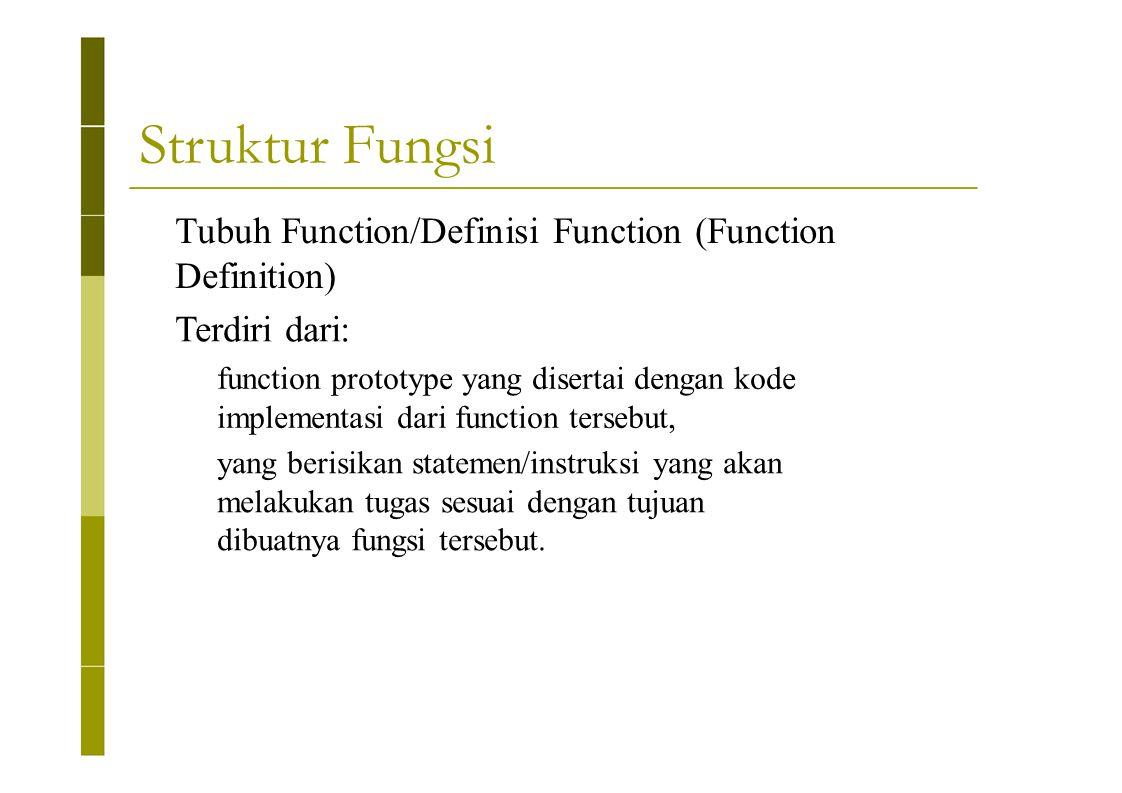 Struktur Fungsi Tubuh Function/Definisi Function (Function Definition) Terdiri dari: function prototype yang disertai dengan kode implementasi dari fu
