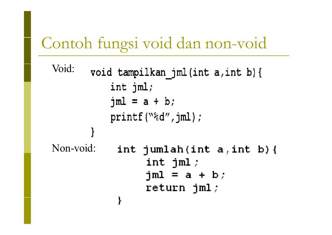 Contoh fungsi void dan non-void Void: Non-void: