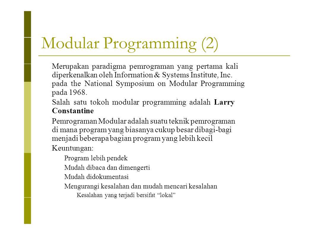Modular Programming (2) Merupakan paradigma pemrograman yang pertama kali diperkenalkan oleh Information & Systems Institute, Inc. pada the National S