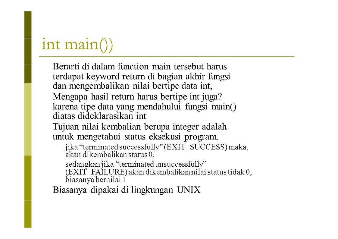 int main()) Berarti di dalam function main tersebut harus terdapat keyword return di bagian akhir fungsi dan mengembalikan nilai bertipe data int, Men