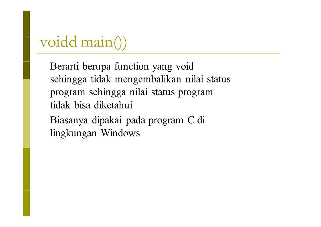 voidd main()) Berarti berupa function yang void sehingga tidak mengembalikan nilai status program sehingga nilai status program tidak bisa diketahui B