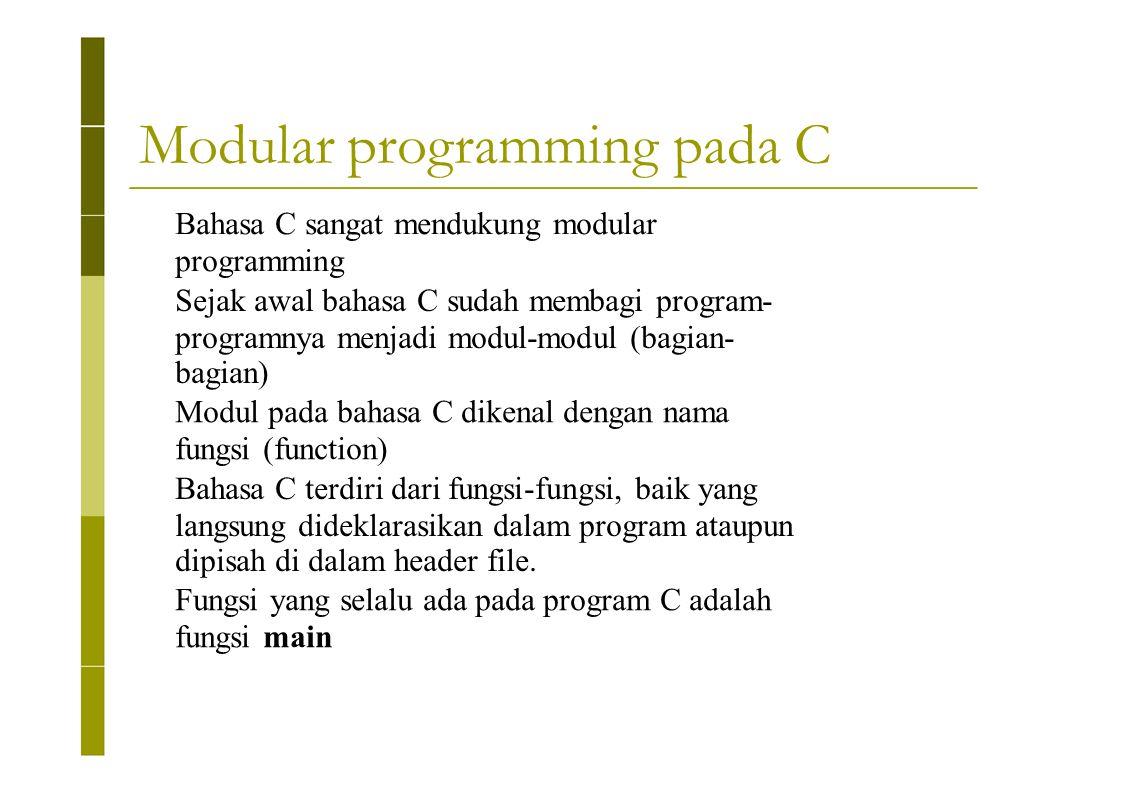 Modular programming pada C Bahasa C sangat mendukung modular programming Sejak awal bahasa C sudah membagi program- programnya menjadi modul-modul (ba
