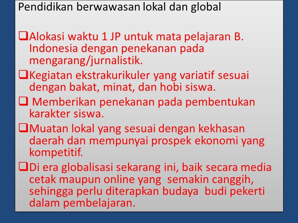 Pendidikan berwawasan lokal dan global  Alokasi waktu 1 JP untuk mata pelajaran B.