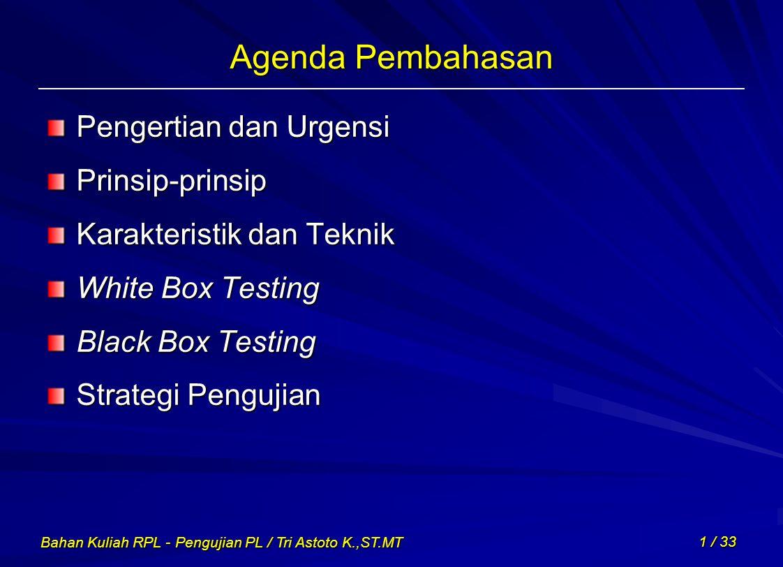 Bahan Kuliah RPL - Pengujian PL / Tri Astoto K.,ST.MT 1 / 33 Agenda Pembahasan Pengertian dan Urgensi Prinsip-prinsip Karakteristik dan Teknik White B