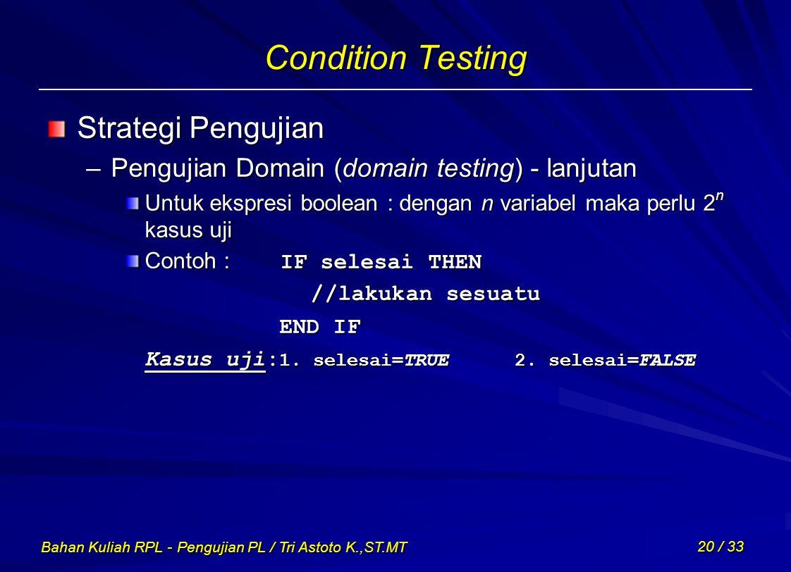 Bahan Kuliah RPL - Pengujian PL / Tri Astoto K.,ST.MT 20 / 33 Condition Testing Strategi Pengujian –Pengujian Domain (domain testing) - lanjutan Untuk