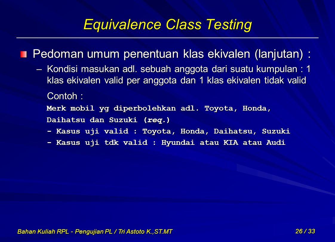 Bahan Kuliah RPL - Pengujian PL / Tri Astoto K.,ST.MT 26 / 33 Equivalence Class Testing Pedoman umum penentuan klas ekivalen (lanjutan) : –Kondisi mas