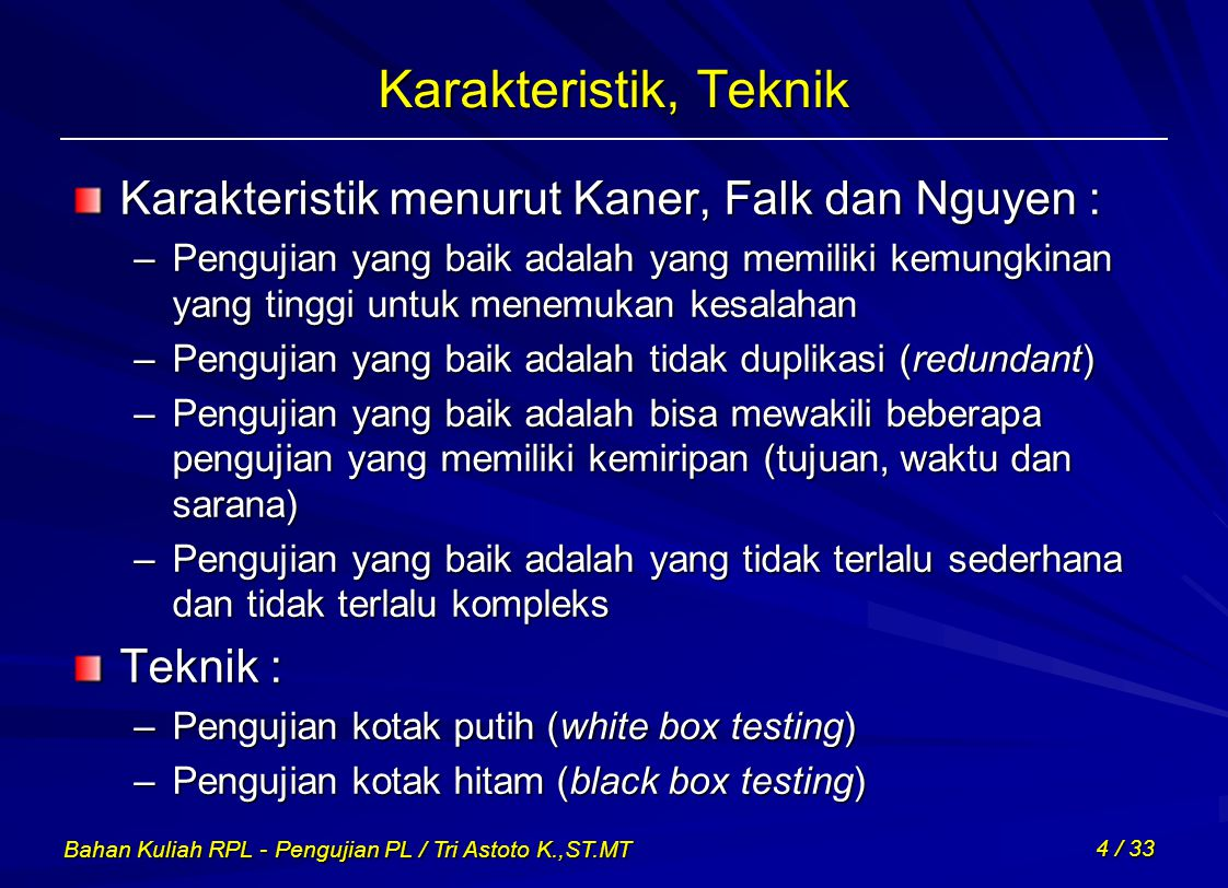 Bahan Kuliah RPL - Pengujian PL / Tri Astoto K.,ST.MT 4 / 33 Karakteristik, Teknik Karakteristik menurut Kaner, Falk dan Nguyen : –Pengujian yang baik
