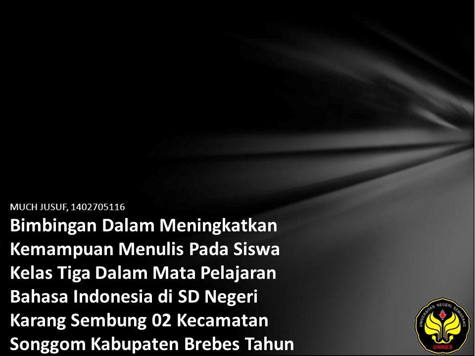 MUCH JUSUF, 1402705116 Bimbingan Dalam Meningkatkan Kemampuan Menulis Pada Siswa Kelas Tiga Dalam Mata Pelajaran Bahasa Indonesia di SD Negeri Karang Sembung 02 Kecamatan Songgom Kabupaten Brebes Tahun Pelajaran 2007/2008