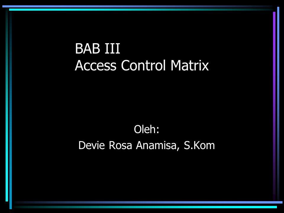 Akses Control Akses control adalah kemampuan untuk membatasi dan mengontrol akses ke host system.