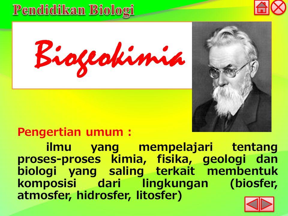 Biogeokimia Pengertian umum : ilmu yang mempelajari tentang proses-proses kimia, fisika, geologi dan biologi yang saling terkait membentuk komposisi d