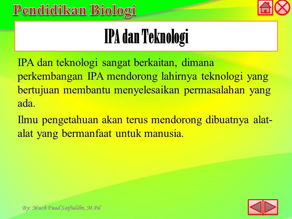IPA dan teknologi sangat berkaitan, dimana perkembangan IPA mendorong lahirnya teknologi yang bertujuan membantu menyelesaikan permasalahan yang ada.