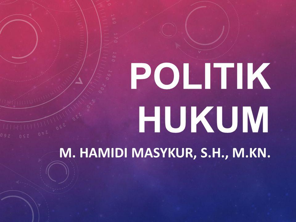 POLITIK HUKUM M. HAMIDI MASYKUR, S.H., M.KN.