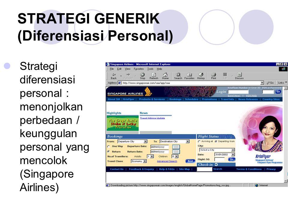 STRATEGI GENERIK (Diferensiasi Personal) Strategi diferensiasi personal : menonjolkan perbedaan / keunggulan personal yang mencolok (Singapore Airline