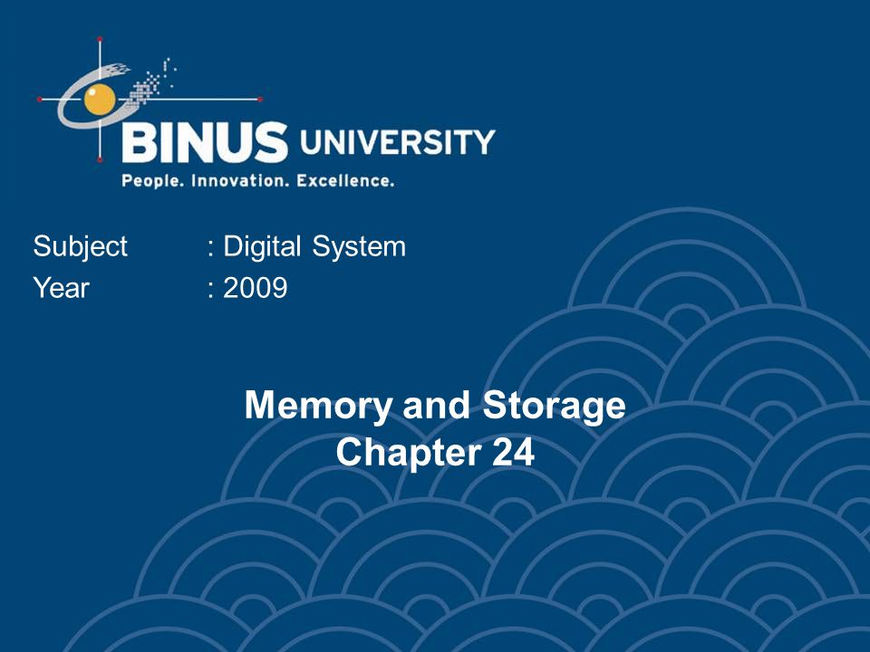 Memory and Storage Chapter 24 Subject: Digital System Year: 2009
