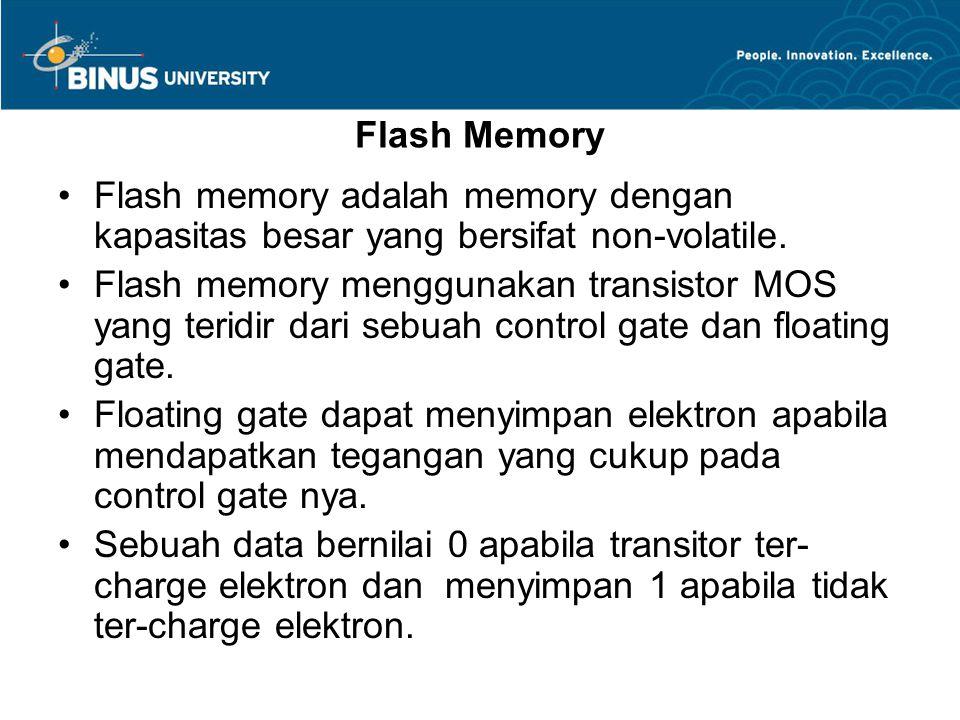 Flash Memory Flash memory adalah memory dengan kapasitas besar yang bersifat non-volatile.