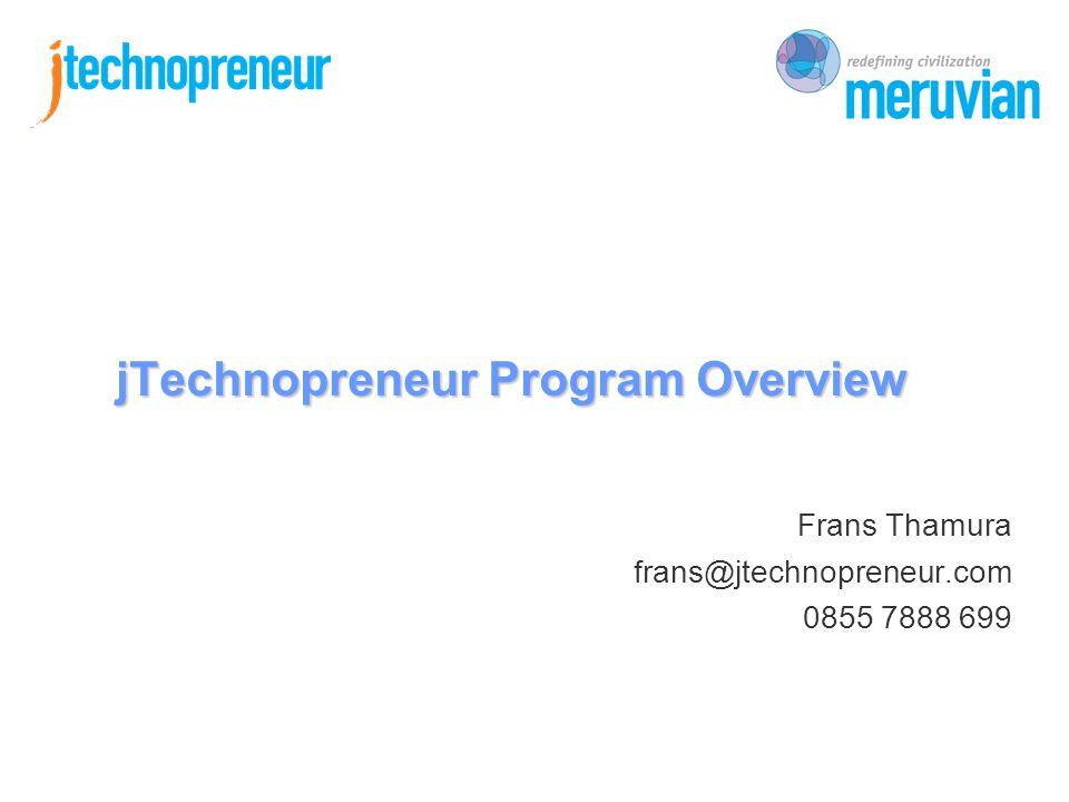 Frans Thamura frans@jtechnopreneur.com 0855 7888 699 jTechnopreneur Program Overview