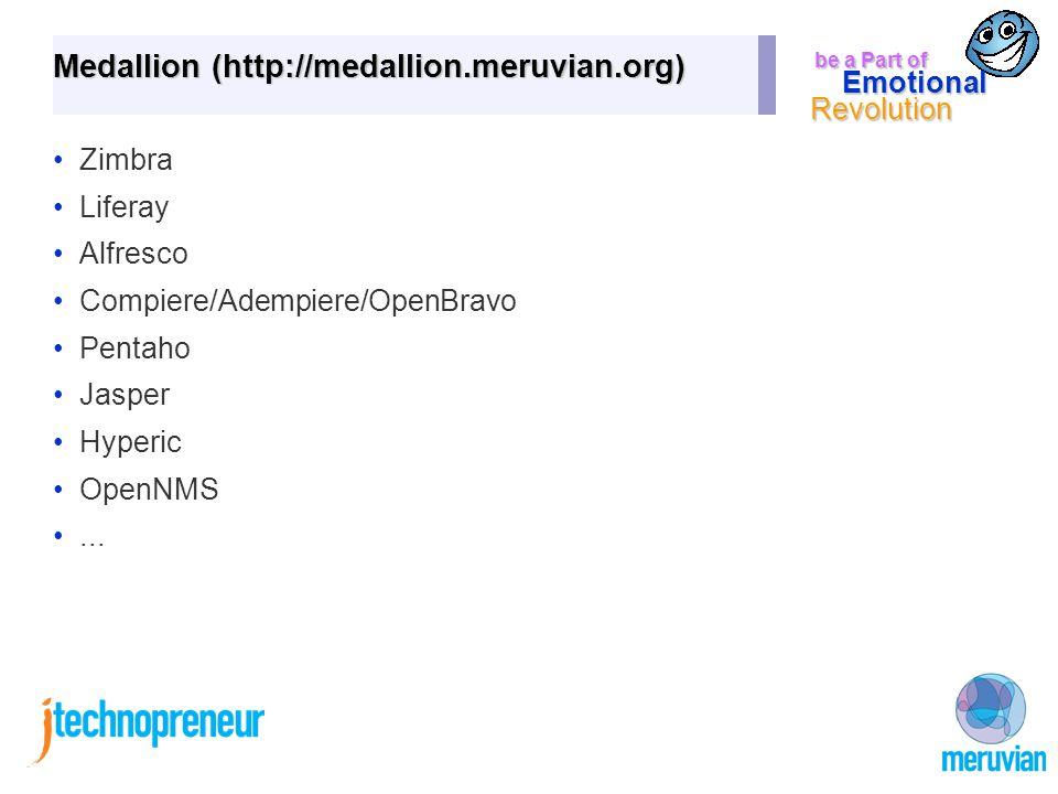 be a Part of Emotional Revolution Medallion (http://medallion.meruvian.org) Zimbra Liferay Alfresco Compiere/Adempiere/OpenBravo Pentaho Jasper Hyperic OpenNMS...