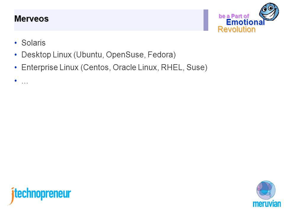 be a Part of Emotional Revolution Merveos Solaris Desktop Linux (Ubuntu, OpenSuse, Fedora) Enterprise Linux (Centos, Oracle Linux, RHEL, Suse)...