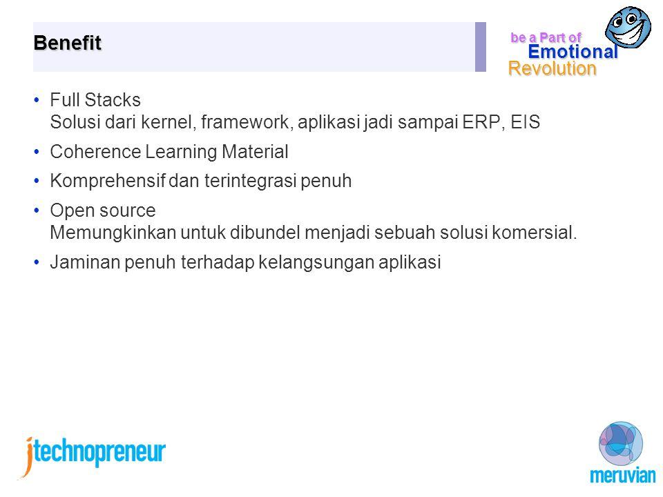be a Part of Emotional Revolution Benefit Full Stacks Solusi dari kernel, framework, aplikasi jadi sampai ERP, EIS Coherence Learning Material Komprehensif dan terintegrasi penuh Open source Memungkinkan untuk dibundel menjadi sebuah solusi komersial.