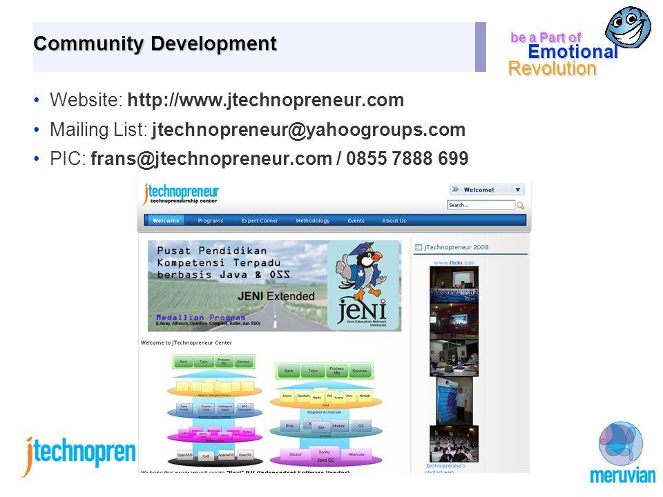 be a Part of Emotional Revolution Community Development Website: http://www.jtechnopreneur.com Mailing List: jtechnopreneur@yahoogroups.com PIC: frans@jtechnopreneur.com / 0855 7888 699