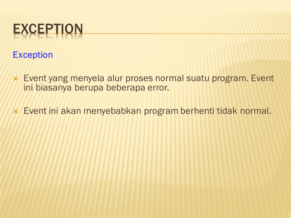 Exception  Event yang menyela alur proses normal suatu program.