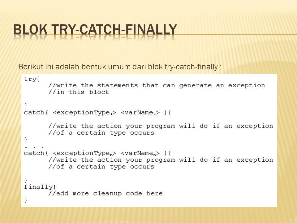 Berikut ini adalah bentuk umum dari blok try-catch-finally :