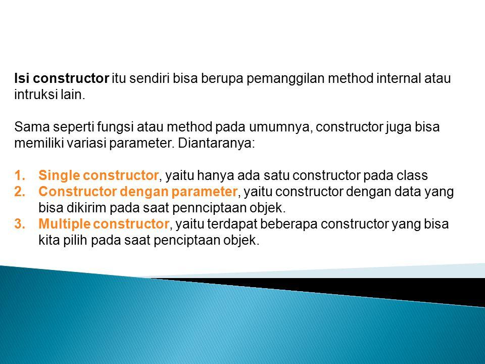 1.Single constructor, yaitu hanya ada satu constructor pada class 2.Constructor dengan parameter, yaitu constructor dengan data yang bisa dikirim pada