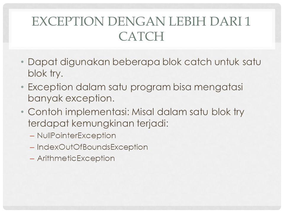EXCEPTION DENGAN LEBIH DARI 1 CATCH Dapat digunakan beberapa blok catch untuk satu blok try.