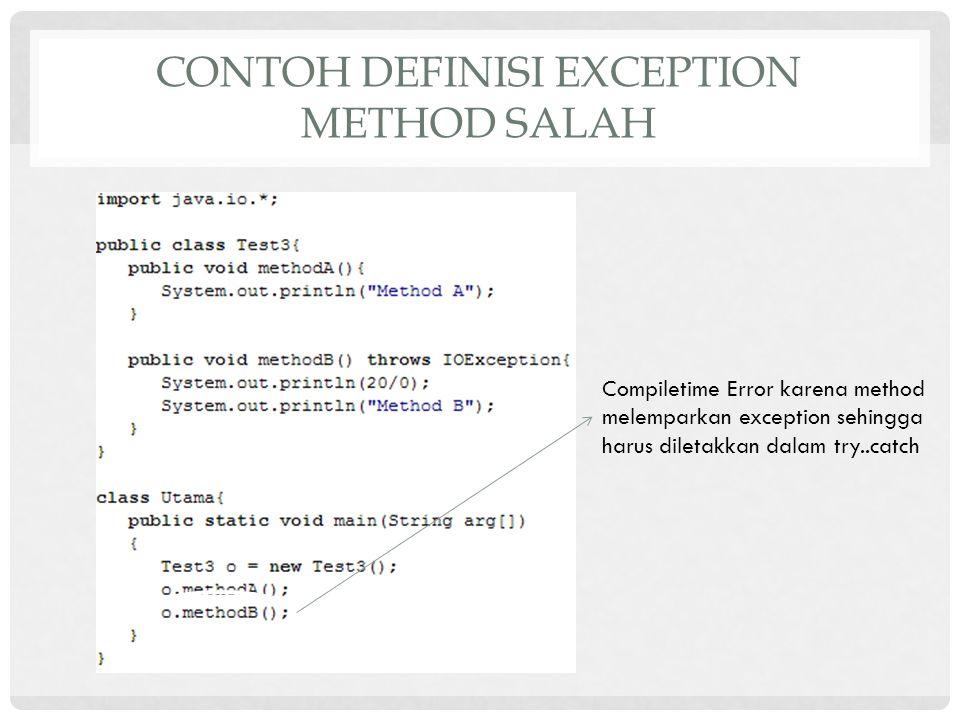 CONTOH DEFINISI EXCEPTION METHOD SALAH Compiletime Error karena method melemparkan exception sehingga harus diletakkan dalam try..catch