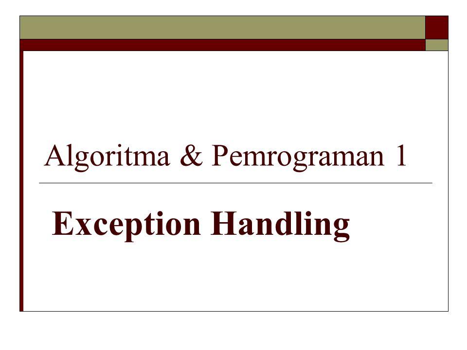 Algoritma & Pemrograman 1 Exception Handling