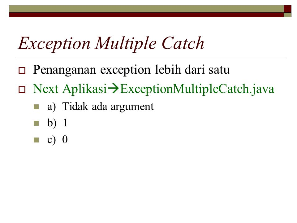 Exception Multiple Catch  Penanganan exception lebih dari satu  Next Aplikasi  ExceptionMultipleCatch.java a) Tidak ada argument b) 1 c) 0