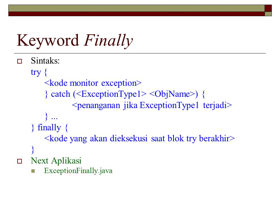 Keyword Finally  Sintaks: try { } catch ( ) { }... } finally { }  Next Aplikasi ExceptionFinally.java