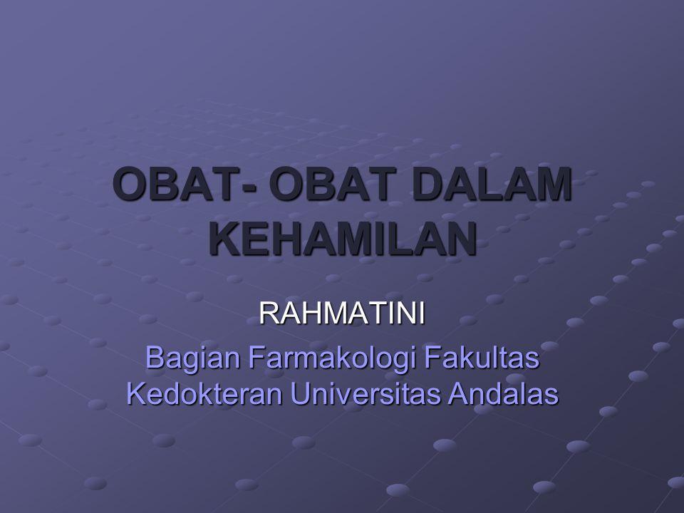 OBAT- OBAT DALAM KEHAMILAN RAHMATINI Bagian Farmakologi Fakultas Kedokteran Universitas Andalas