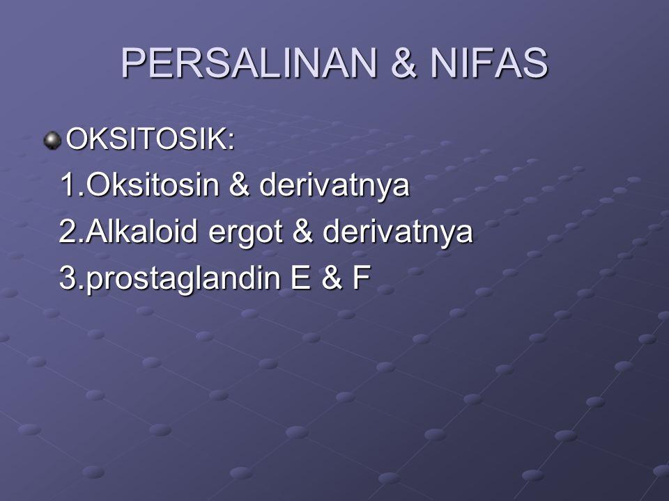 PERSALINAN & NIFAS OKSITOSIK: 1.Oksitosin & derivatnya 1.Oksitosin & derivatnya 2.Alkaloid ergot & derivatnya 2.Alkaloid ergot & derivatnya 3.prostaglandin E & F 3.prostaglandin E & F