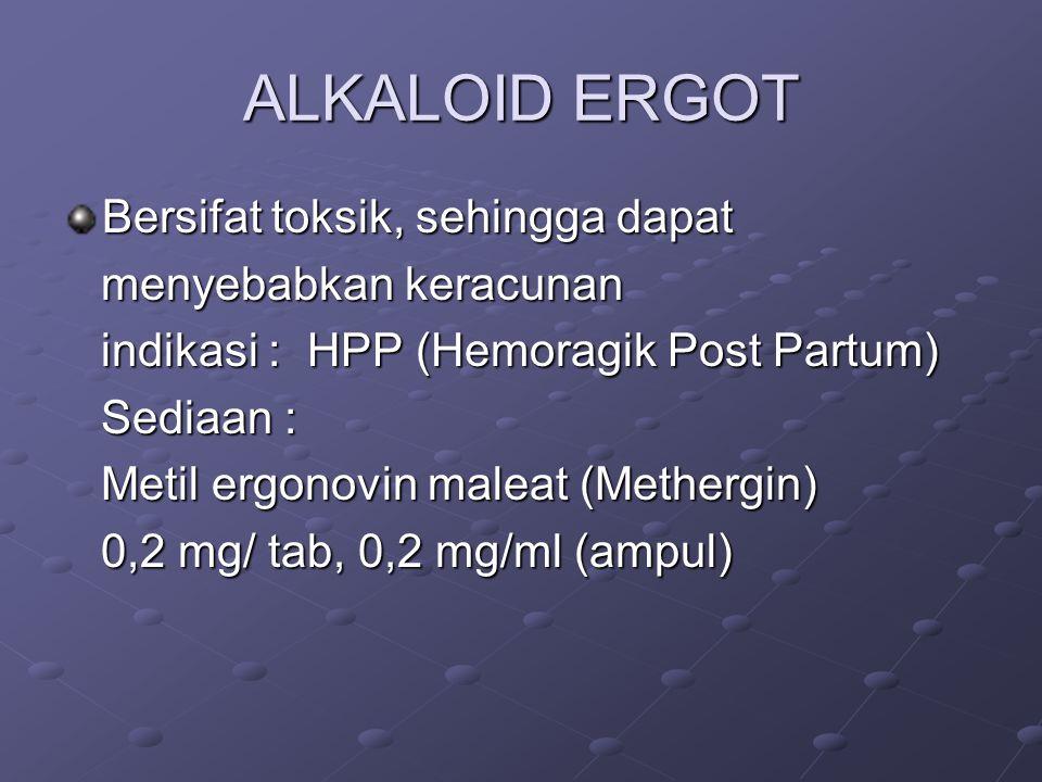 ALKALOID ERGOT Bersifat toksik, sehingga dapat menyebabkan keracunan menyebabkan keracunan indikasi : HPP (Hemoragik Post Partum) indikasi : HPP (Hemoragik Post Partum) Sediaan : Sediaan : Metil ergonovin maleat (Methergin) Metil ergonovin maleat (Methergin) 0,2 mg/ tab, 0,2 mg/ml (ampul) 0,2 mg/ tab, 0,2 mg/ml (ampul)