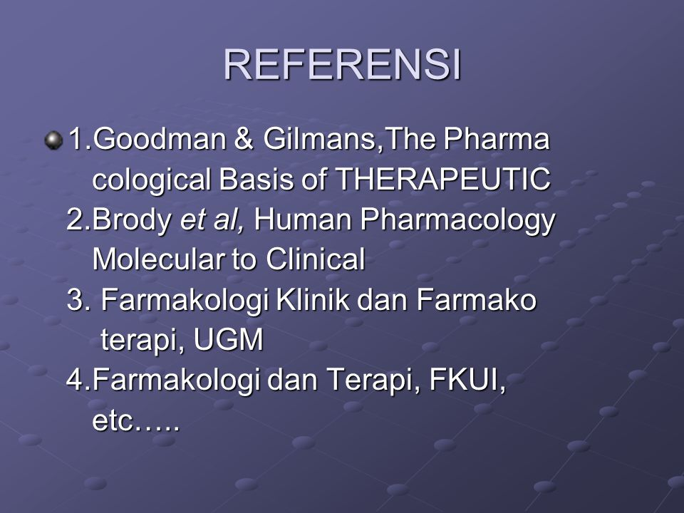 REFERENSI 1.Goodman & Gilmans,The Pharma cological Basis of THERAPEUTIC cological Basis of THERAPEUTIC 2.Brody et al, Human Pharmacology 2.Brody et al