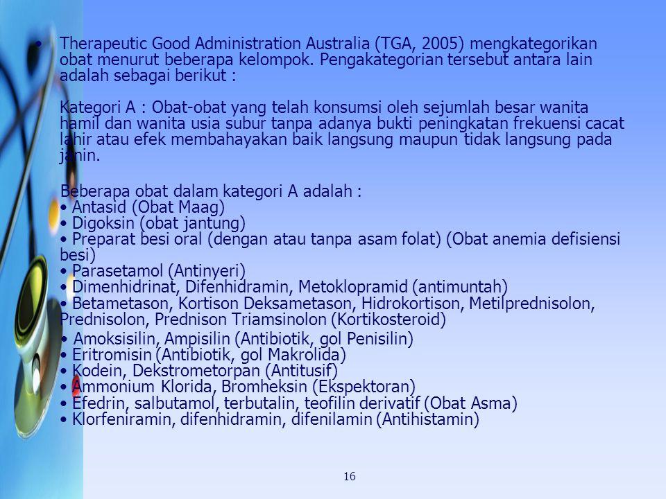 16 Therapeutic Good Administration Australia (TGA, 2005) mengkategorikan obat menurut beberapa kelompok. Pengakategorian tersebut antara lain adalah s