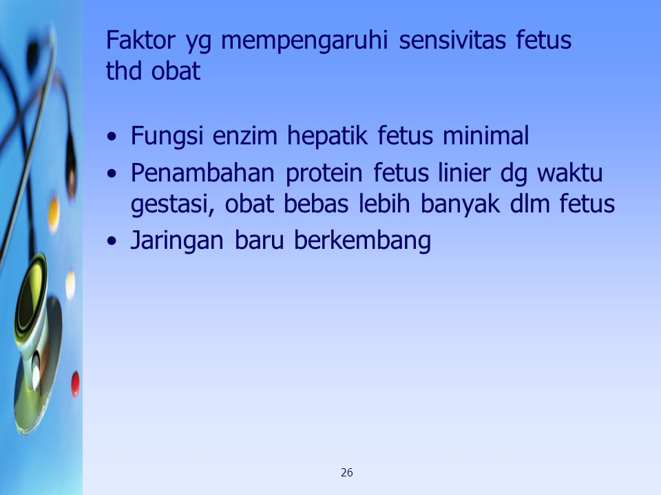 26 Faktor yg mempengaruhi sensivitas fetus thd obat Fungsi enzim hepatik fetus minimal Penambahan protein fetus linier dg waktu gestasi, obat bebas le