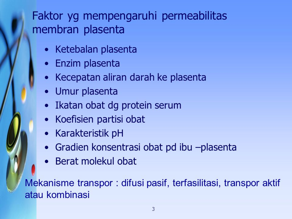 3 Faktor yg mempengaruhi permeabilitas membran plasenta Ketebalan plasenta Enzim plasenta Kecepatan aliran darah ke plasenta Umur plasenta Ikatan obat