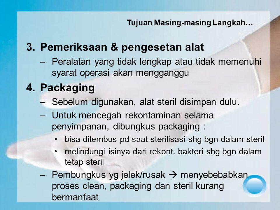 3.Pemeriksaan & pengesetan alat –Peralatan yang tidak lengkap atau tidak memenuhi syarat operasi akan mengganggu 4.Packaging –Sebelum digunakan, alat