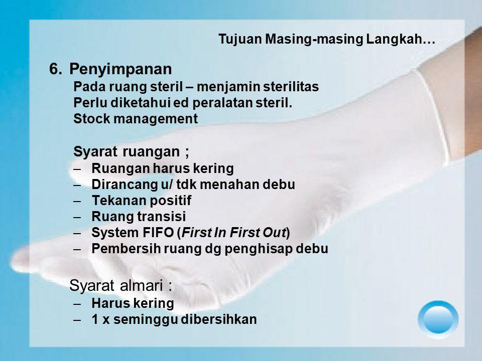 6.Penyimpanan Pada ruang steril – menjamin sterilitas Perlu diketahui ed peralatan steril. Stock management Syarat ruangan ; –Ruangan harus kering –Di