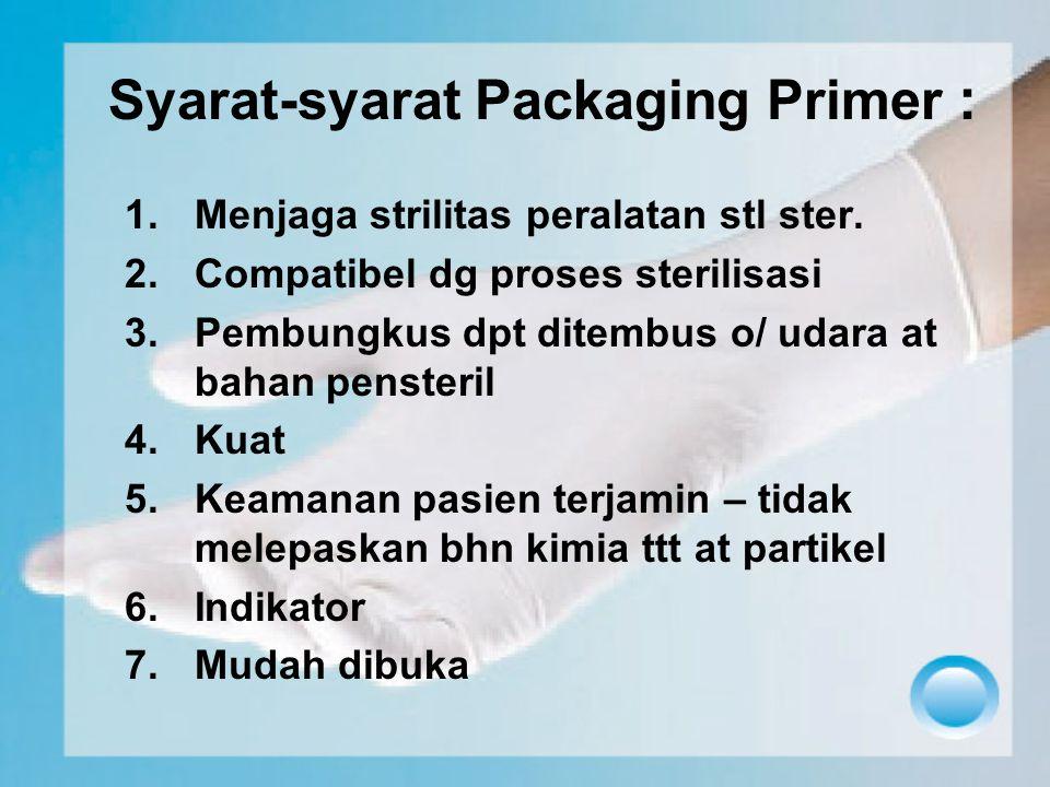 Syarat-syarat Packaging Primer : 1.Menjaga strilitas peralatan stl ster. 2.Compatibel dg proses sterilisasi 3.Pembungkus dpt ditembus o/ udara at baha
