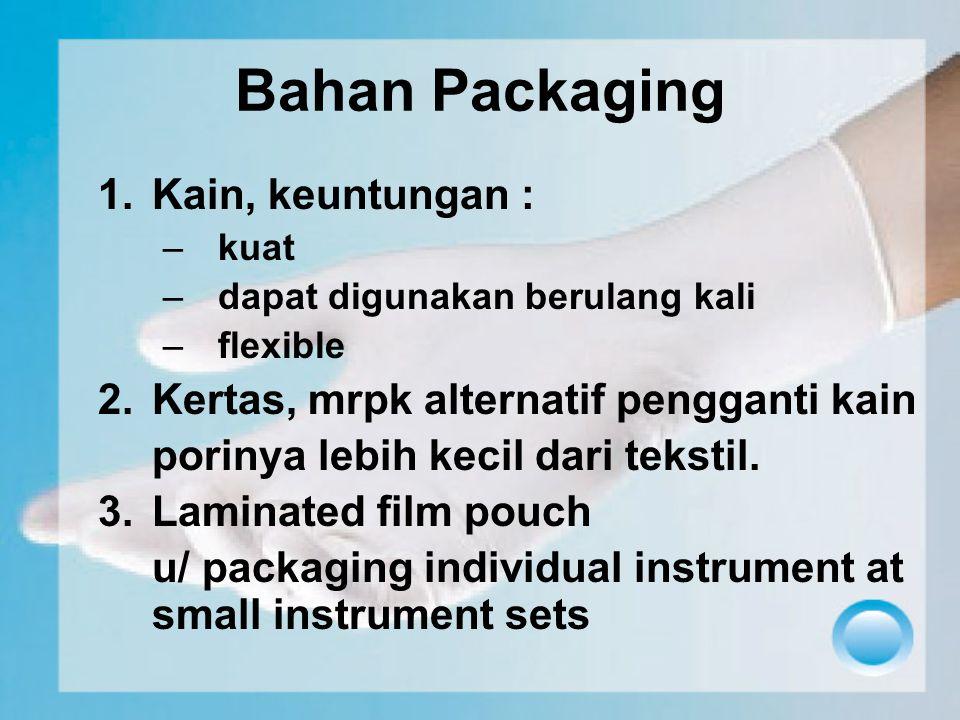 Bahan Packaging 1.Kain, keuntungan : –kuat –dapat digunakan berulang kali –flexible 2.Kertas, mrpk alternatif pengganti kain porinya lebih kecil dari