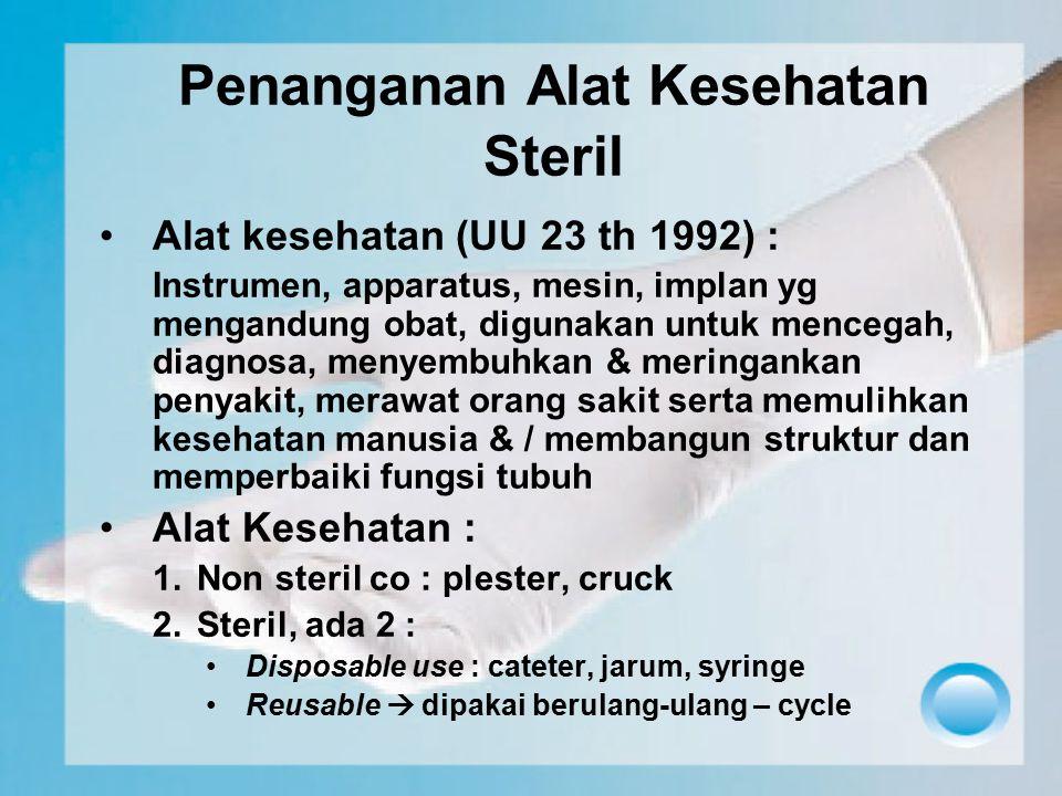 Penanganan Alat Kesehatan Steril Alat kesehatan (UU 23 th 1992) : Instrumen, apparatus, mesin, implan yg mengandung obat, digunakan untuk mencegah, di