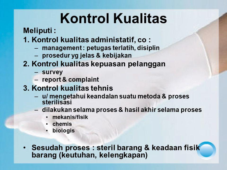 Kontrol Kualitas Meliputi : 1.Kontrol kualitas administatif, co : –management : petugas terlatih, disiplin –prosedur yg jelas & kebijakan 2.Kontrol ku
