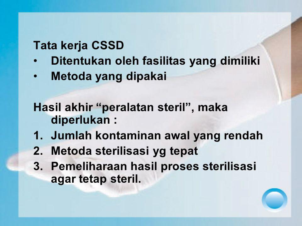 """Tata kerja CSSD Ditentukan oleh fasilitas yang dimiliki Metoda yang dipakai Hasil akhir """"peralatan steril"""", maka diperlukan : 1.Jumlah kontaminan awal"""