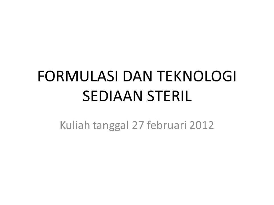 FORMULASI DAN TEKNOLOGI SEDIAAN STERIL Kuliah tanggal 27 februari 2012