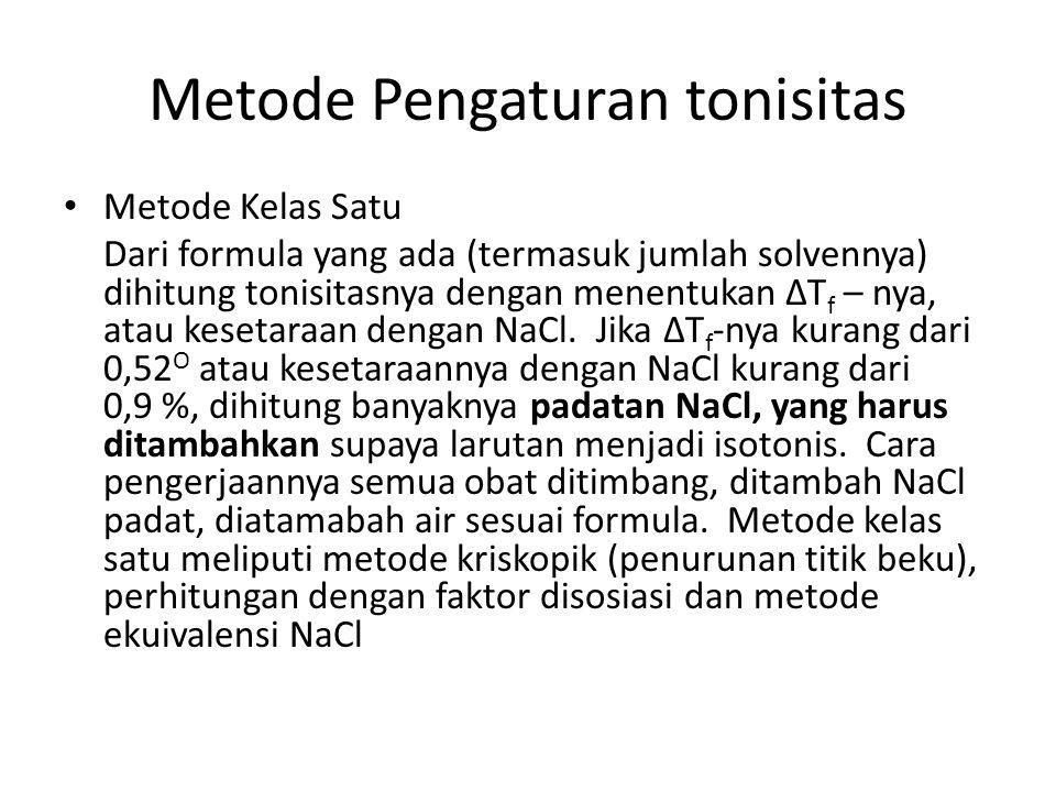 Metode Pengaturan tonisitas Metode Kelas Satu Dari formula yang ada (termasuk jumlah solvennya) dihitung tonisitasnya dengan menentukan ΔT f – nya, at